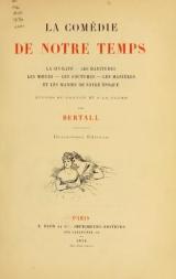 Cover of La comédie de notre temps. La civilité; les habitudes; les moeurs; les coutumes; les manières; et les manies de notre époque