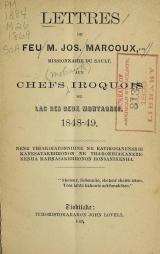 Cover of Lettres de feu M. Jos. Marcoux, missionnaire du Sault, aux chefs iroquois du Lac des Deux Montagnes, 1848-49 =