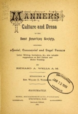 Cover of Manners, culture and dress of the best American society, including social, commercial and legal forms, letter writing, invitations, &c., also valuable suggestions on self culture and home training