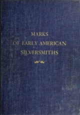 Cover of Marks of early American silversmiths with notes on silver, spoon types & list of New York city silversmiths 1815-1841,