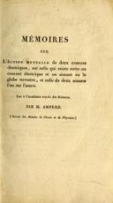 Cover of Mémoires sur l'action mutuelle de deux courans électriques, sur celle qui existe entre un courant électrique et un aimant ou le globe terrestre, et celle de deux aimans l'un sur l'autre. Lus à l'Académie royale des sciences