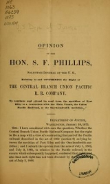 Cover of Opinion of the Hon. S.F. Phillips, solicitor-general of the U.S. relating to and confirming the right of the Central Branch Union Pacific R.R. Company