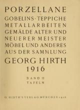 Cover of Porzellane, Gobelins, Teppiche, Metallarbeiten, Gemälde, alter und neuerer Meister, Mobel, und anderes aus der Sammlung Georg Hirth, 1916