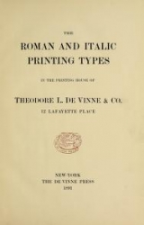 Cover of The roman and italic printing types in the printing house of Theodore L. De Vinne & Co., 12 Lafayette Place