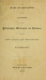 Cover of Rules and regulations for the management of the Philadelphia, Wilmington and Baltimore, and the New Castle and Frenchtown Railroads