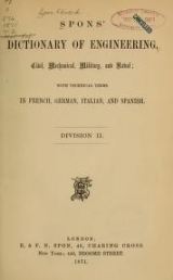Cover of- Spons' dictionary of engineering, civil, mechanical, military, and naval; with technical terms in French, German, Italian, and Spanish