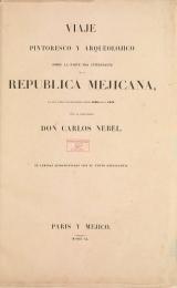 Cover of Viaje pintoresco y arqueolójico sobre la parte más interesante de la República Mejicana, en los años transcurridos desde 1829 hasta 1834