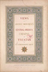 Cover of Views of ancient monuments in Central America, Chiapas and Yucatan