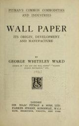 Cover of Wall paper, its origin, development and manufacture