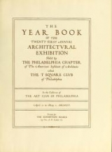 Cover of Year book of the twenty first annual architectural exhibition held by the Philadelphia Chapter of the American Institute of Architects and the T Square Club