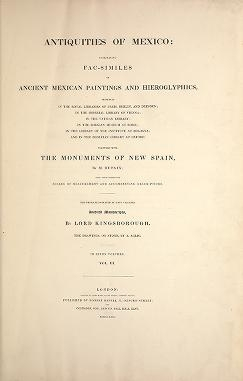 """Cover of """"Antiquities of Mexico : comprising fac-similes of ancient Mexican paintings and hieroglyphics, preserved in the Royal Libraries of Paris, Berlin, and """""""