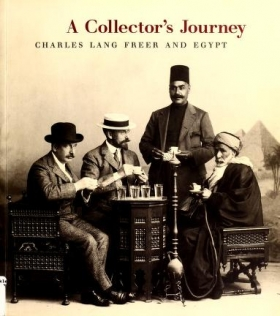 "Cover of ""A collector's journey : Charles Lang Freer and Egypt /"""