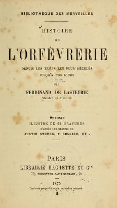 """Cover of """"Histoire de l'orfévrerie depuis les temps les plus reculés jusqu' à nos jours"""""""