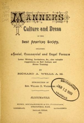 """Cover of """"Manners, culture and dress of the best American society, including social, commercial and legal forms, letter writing, invitations, &c., also valuable suggestions on self culture and home training /"""""""