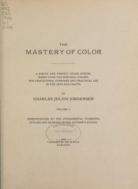 "Cover of ""The mastery of color : A simple and perfect color system, based upon the spectral colors, for educational purposes and practical use in the arts and c"""