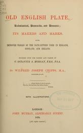 """Cover of """"Old English plate, ecclesiastical, decorative, and domestic"""""""
