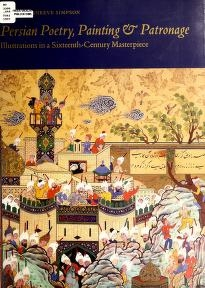 """Cover of """"Persian poetry, painting, & patronage : illustrations in a sixteenth-century masterpiece /"""""""