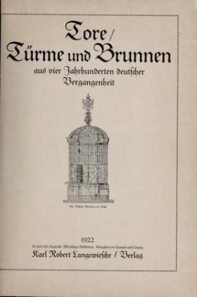 """Cover of """"Tore, Türme und Brunnen aus vier Jahrhunderten deutscher Vergangenheit"""""""