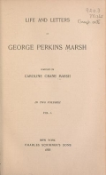 Life and letters of George Perkins Marsh, comp. by Caroline Crane Marsh