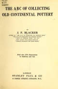 The ABC of collecting old continental pottery, By J.F. Blacker ... with over 250 illustrations in half-tone and line
