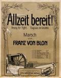 Allzeit bereit! : Marsch = Ready for fight = Toujours en vedette / von Franz von Blon