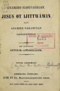 Cover of Anamihe-masinahigan Jesus ot ijittwāwin gaye anamihe-nakamunan takōbihikātewan
