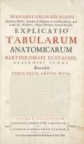 Cover of Bernardi Siegfried Albini ... Explicatio tabularum anatomicarum Bartholomaei Eustachii