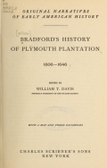 Bradford's history of Plymouth plantation, 1606-1646; ed. by William T. Davis ... with a map and three facsimiles