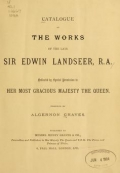 Catalog of the works of the late Sir Edwin Landseer, R.A. / compiled by Algernon Graves