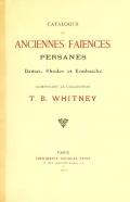 Cover of Catalogue des anciennes Faiences persanes, damas, rhodes et koubatcha - composant la collection T.B.Whitney.