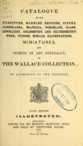 Cover of Catalogue of the furniture, marbles, bronzes, clocks, candelabra, majolica, porcelain, glass, jewelery, goldsmith's and silversmith's work, ivories, medals, illuminations, miniatures, and objects of art generally, in the Wallace collection