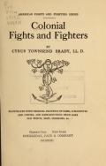 Colonial fights and fighters / by Cyrus Townsend Brady illustrated with original drawings by Gibbs, Schoonover and others, and reproductions from rare old prints, maps, diagrams, &c