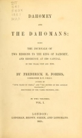 Dahomey and the Dahomans; being the journals of two missions to the king of Dahomey, and residence at his capital, in the year 1849 and 1850. By Frederick E. Forbes