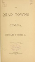 The dead towns of Georgia, by Charles C. Jones, Jr. ..