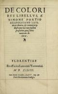 De coloribus libellus, à Simone Portio Neopolitano latinitate donatus & commentarijs illustratus: vnà cum eiusdem praefatione, que coloris naturam declarat