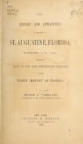 The history and antiquities of the city of St. Augustine, Florida, founded A.D. 1565. Comprising some of the most interesting portions of the early history of Florida. By George R. Fairbanks