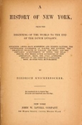 A history of New York : from the beginning of the world to the end of the Dutch Dynasty / by Diedrich Knickerbocker