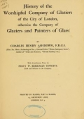 Cover of History of the Worshipful Company of Glaziers of the City of London, otherwise the Company of Glaziers and Painters of Glass