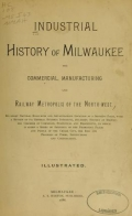 Cover of Industrial history of Milwaukee, the commercial, manufacturing and railway metropolis of the North-west