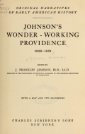 Johnson's Wonder-working providence, 1628-1651; ed. by J. Franklin Jameson ... with a map and two facsimiles