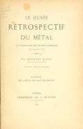 """Cover of """"Le musée rétrospectif du métal à l'Exposition de l'union centrale des beaux-arts, 1880 /"""""""