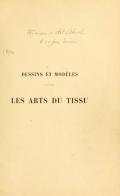 Les arts du tissu; étoffes, tapisseries, broderies, dentelles, reliures. Notice par A. de Champeaux. Album comprenant 150 gravures ..