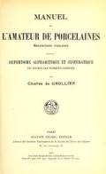 Cover of Manuel de l'amateur de porcelaines, manufactures françaises, suivi du Repertoire, alphabétique et systématique de toutes les marques connues
