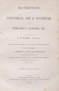 Cover of Masterpieces of industrial art & sculpture at the International exhibition, 1862 v. 1