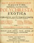 """Cover of """"Michaelis Bernhardi Valentini prof. medici ... Polychresta exotica in curandis affectibus contumacissimis probatissima"""""""