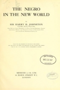 The Negro in the New world, by Sir Harry H. Johnston ... With one illustration in colour by the author and 390 black and white illustrations by the author and others; maps by Mr. J.W. Addison ..