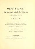 """Cover of """"Objets d'art du Japon et de la Chine, peintures, livres reunis par T. Hayashi, ancien commissaire general du Japon a l,exposition universelle de 1900"""""""