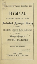 Okodakiciye wakan tadowan kin : hymnal according to the use of the Protestant Episcopal Church in the missions among the Dakotas of the Missionary District of South Dakota