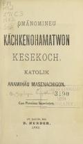 Cover of Omänomineu kächkenohamatwon kesekoch, katolik anamihäu masenachigon