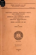 Cover of Paintings, pastels, drawings, prints, and copper plates by and attributed to American and European artists, together with a list of original Whistleriana, in the Freer Gallery of Art